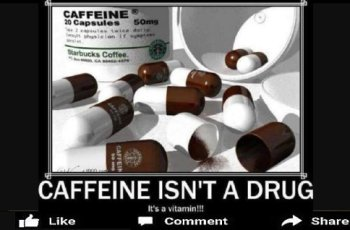 Caffeine is Not a Drug Its a Vitamin