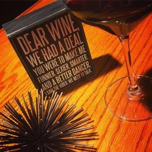 Dear Wine We Had A Deal