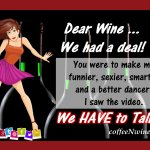 Dear Wine We Had a Deal. Classic Quote With Several Looks at Social Media Sites