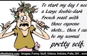 To start my day I need a Large double-dark French roast with three espresso shots, then I can be my normal pretty self
