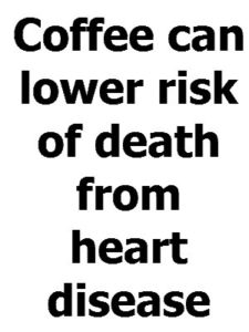Drinking Coffee Health Benefits - Coffee can lower risk of heart desease