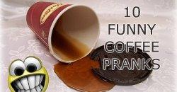 10 FUNNY COFFEE PRANKS
