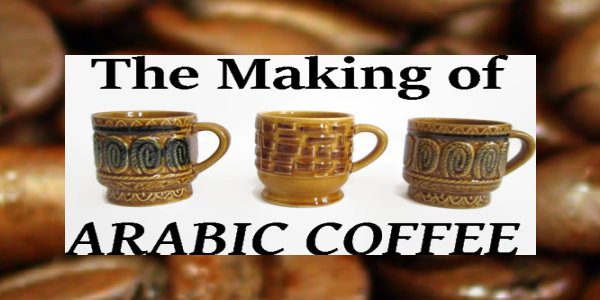 The Making of Arabic Coffee