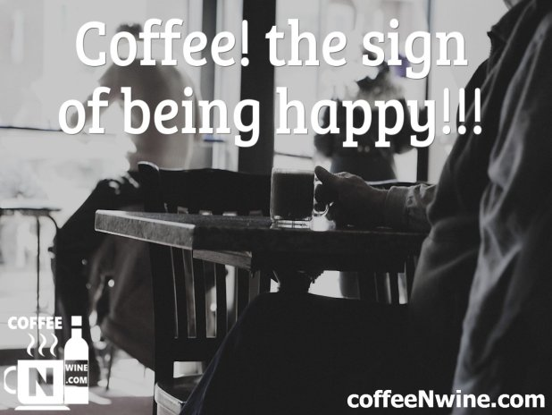 Coffee The Sign Of Being Happy - Coffee Image Quotes