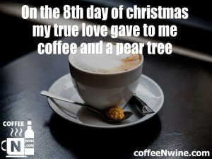 In the 8th day of christmas my true love game to me coffee – Coffee Image Quotes (Coffee Image Quotes)