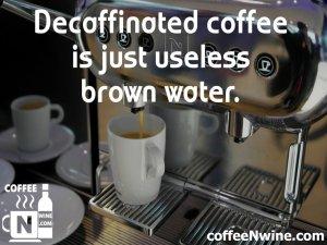 Decaffeinated coffee is just useless brown water – Coffee Image Quotes (Coffee Image Quotes)