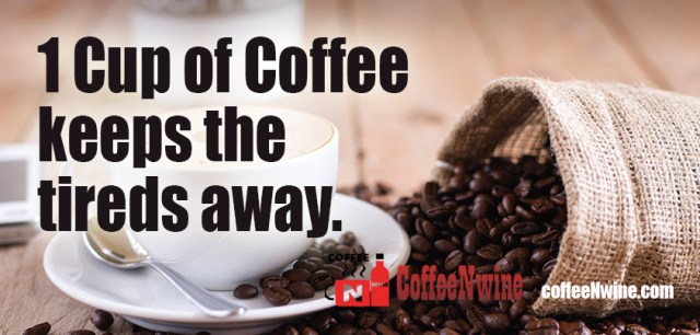 1 cup of coffee keeps the tireds away - Morning Coffee Quotes
