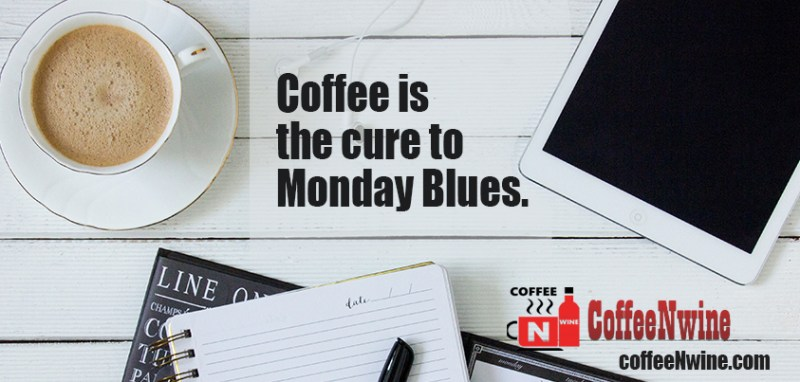 Coffee is the cure to Monday blues. - Morning Coffee Quotes