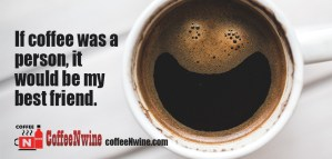 If coffee was a person it would be my best friend - Morning Coffee Quotes