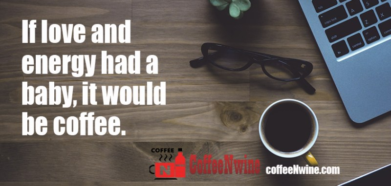 If love and energy had a baby it would be coffee - Morning Coffee Quotes