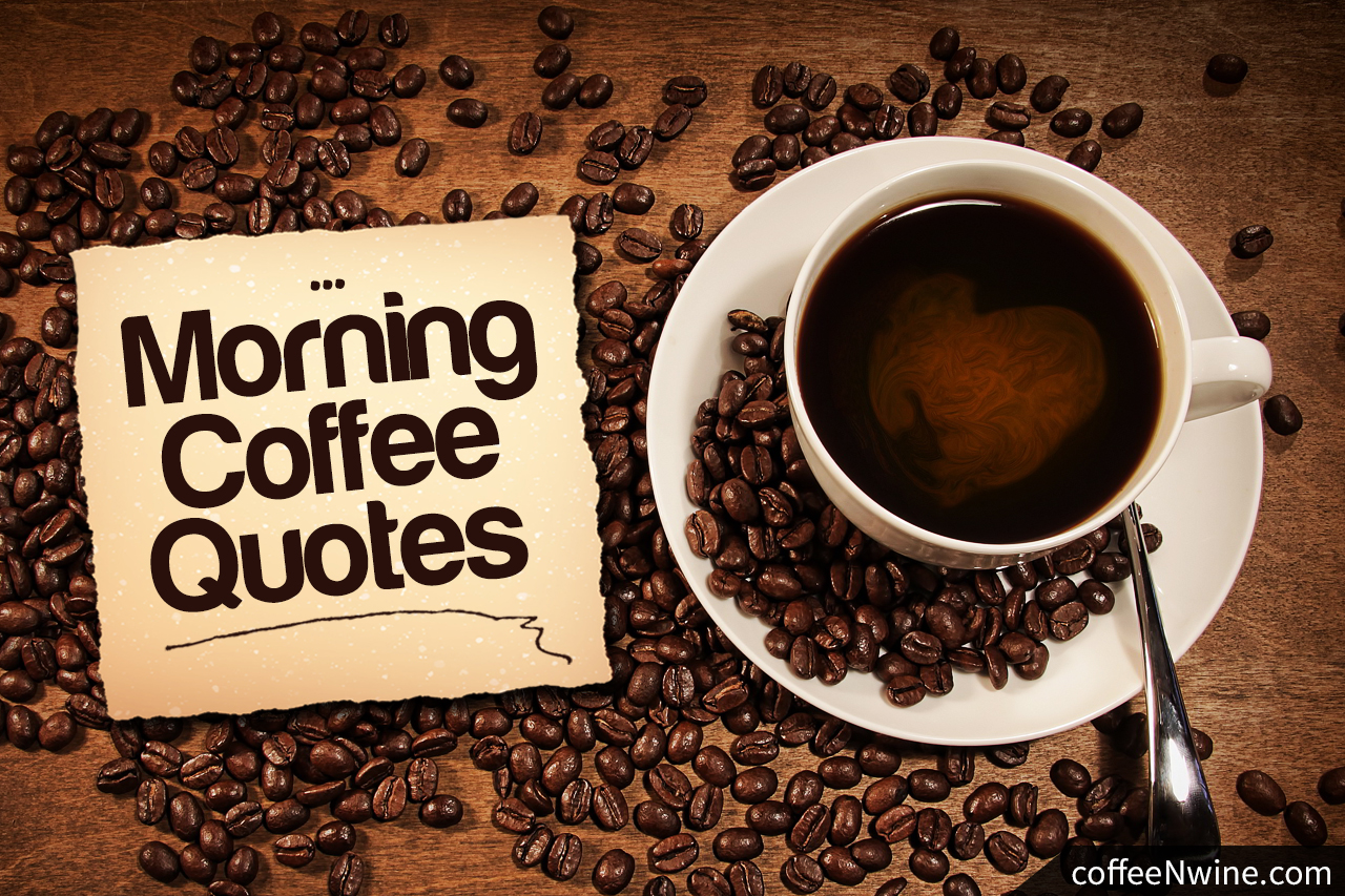 top morning coffee quotes that i liked coffeenwine