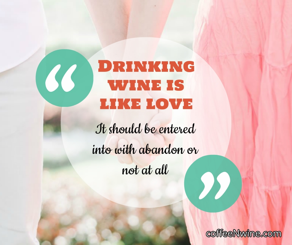 Tumblr Wine Quotes Images - Drinking wine is like love It should be entered into with abandon or not at all