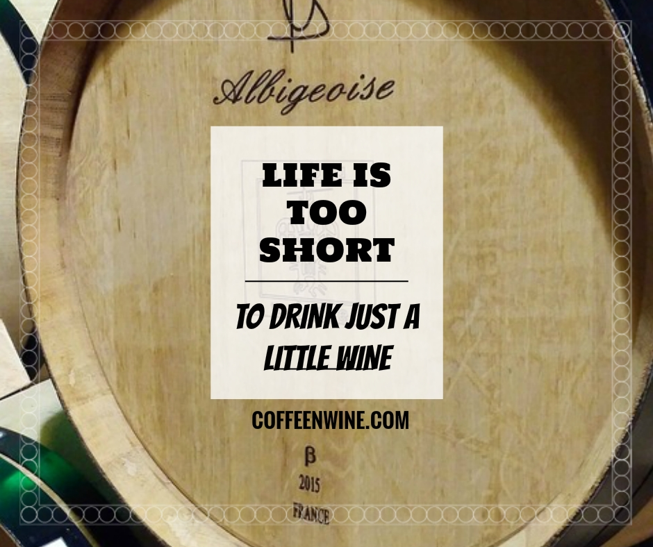 Life is too short to drink just a little wine