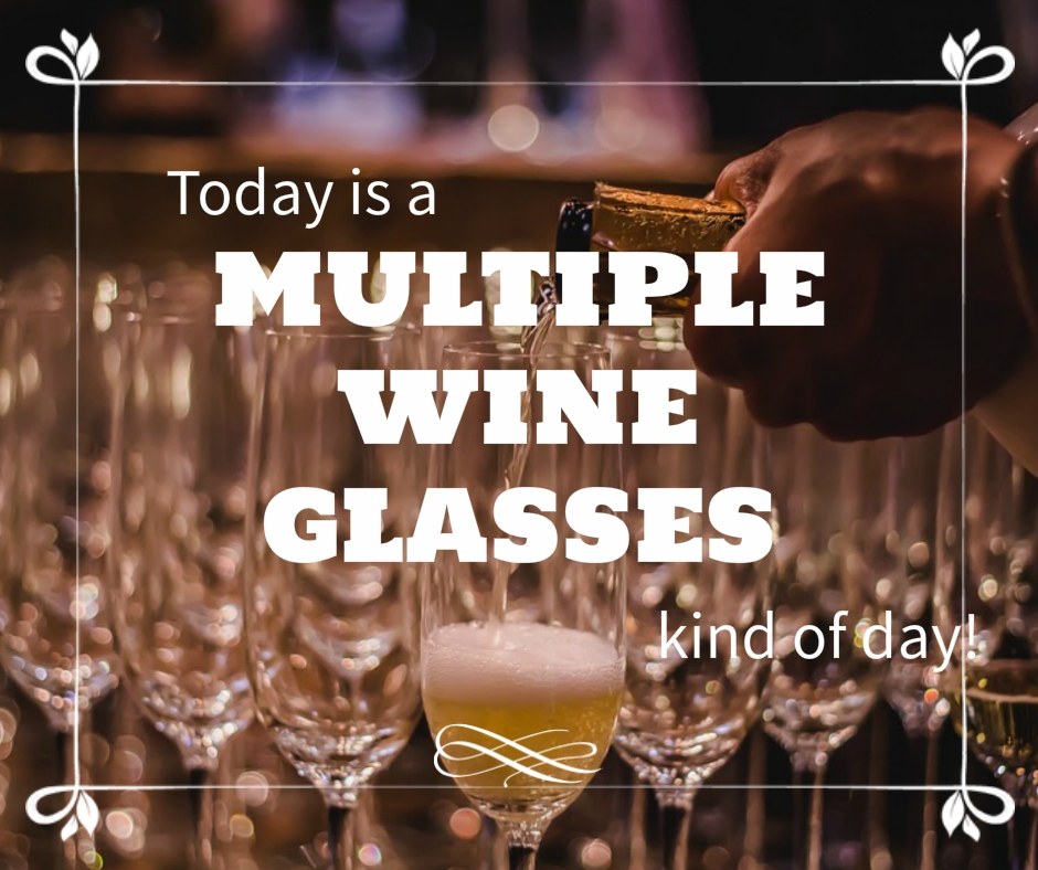 Tumblr Wine Quotes Images - Today is multiple wine glasses kind of day