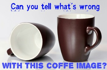 Can You Tell What Is Wrong With This Coffee Image