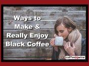 Ways to Make and Really Enjoy Black Coffee Image