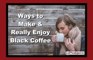 Ways to Make and Really Enjoy Black Coffee Image