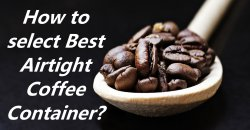 How to select Best Airtight Coffee Container?