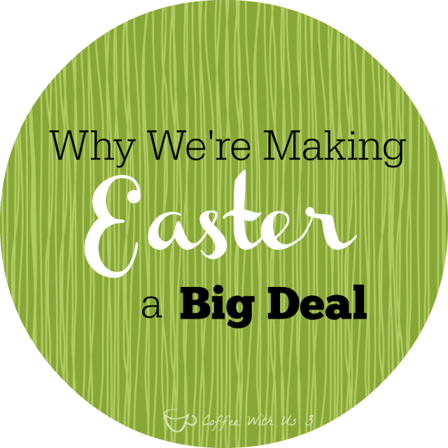 Find out why we're making Easter a big deal, and how you can too! #easter
