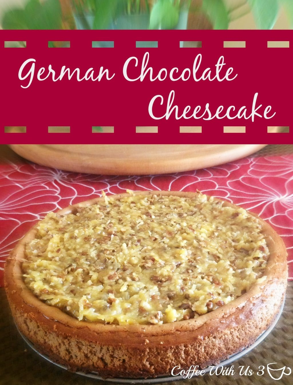 Coffee With Us 3 | German Chocolate CheesecakeGerman Chocolate ...