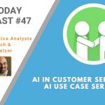 AI Today Podcast #47: AI in Customer Service — AI Use Case Series
