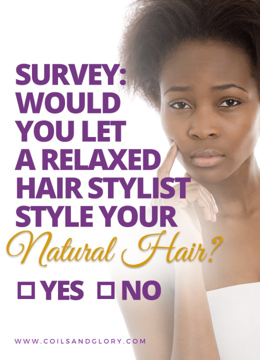 Would you let a Relaxed Hair Stylist Style Your Natural Hair