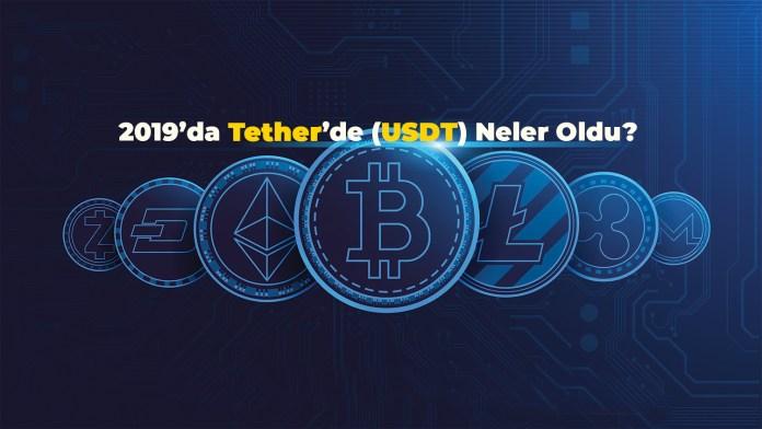 2019'da Tether'de (USDT) Neler Oldu?