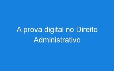 A prova digital no Direito Administrativo