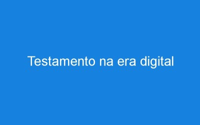 Testamento na era digital