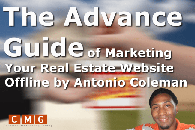 The Advance Guide of Marketing Your Real Estate Website Offline by Antonio Coleman