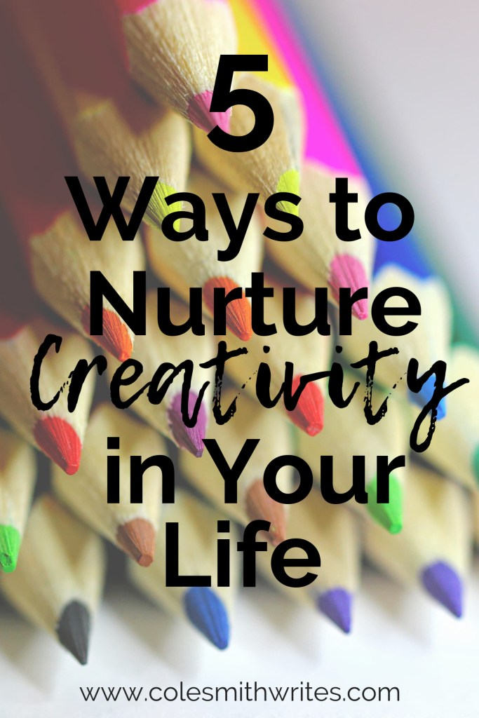 5 Ways to Nurture Creativity | #indieauthors #creativewriting #writingprompts #writersunite #authors #readers