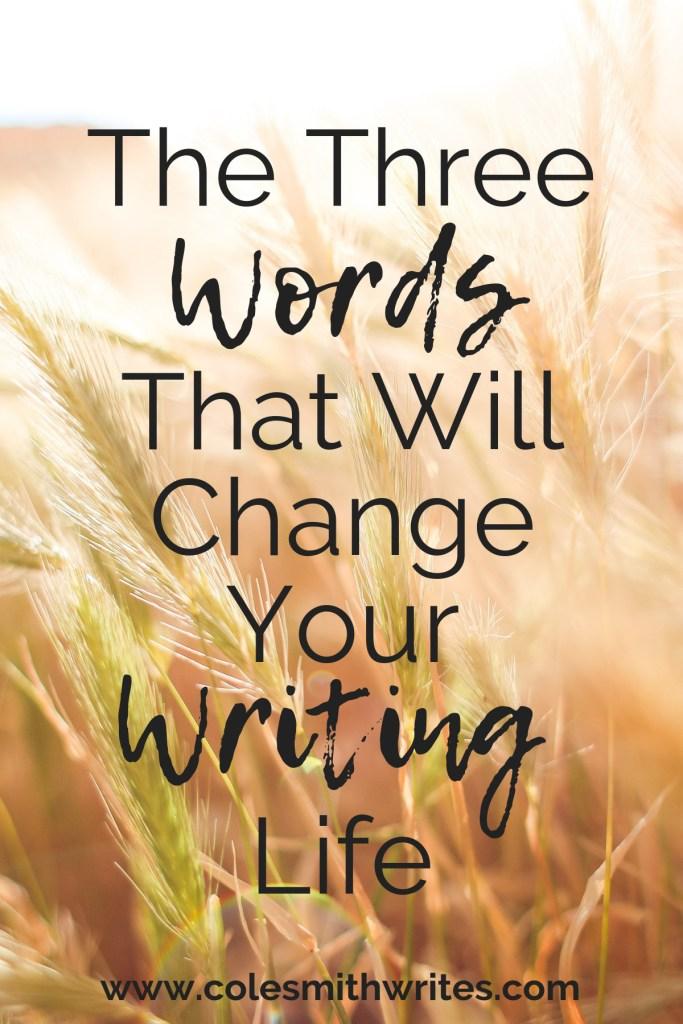 These three words just may change your writing life!   #screenwriting #writers #writersunite #writingadvice #writingtips #fiction #writinginspiration #writinghelp #learning #motivation