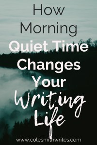 Need more time to write? Find out how morning quiet time changes your writing life...| #productivity #motivation #writingtips #fiction #writersunite #writersblock #writestuff #writinghelp #writerproblems #writersworkshop