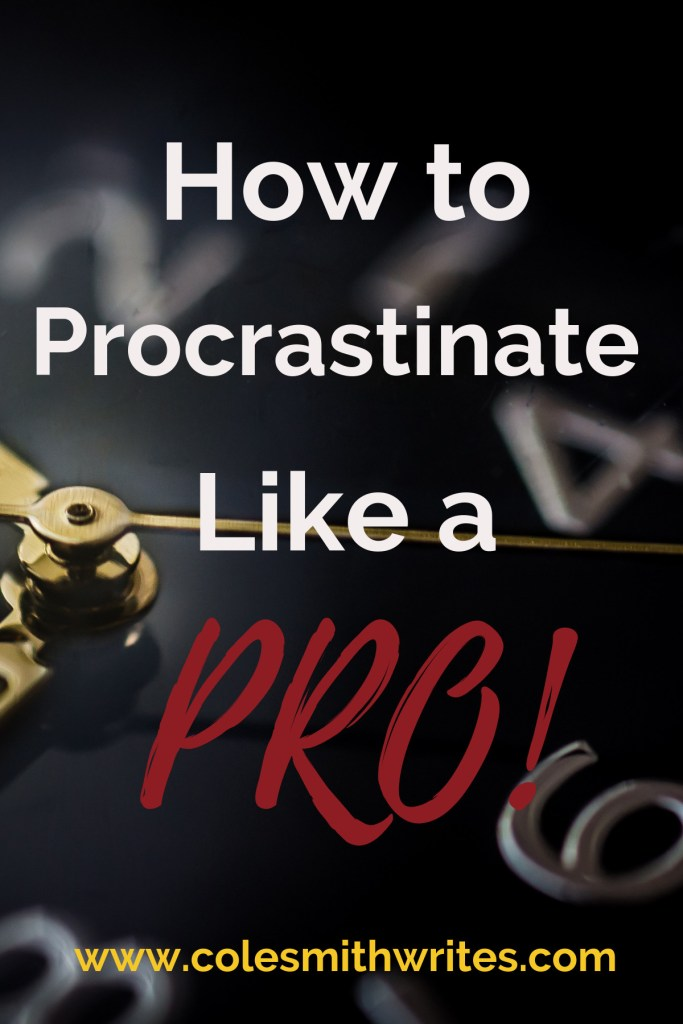 You know you're going to do it, so you may as well procrastinate like a pro!