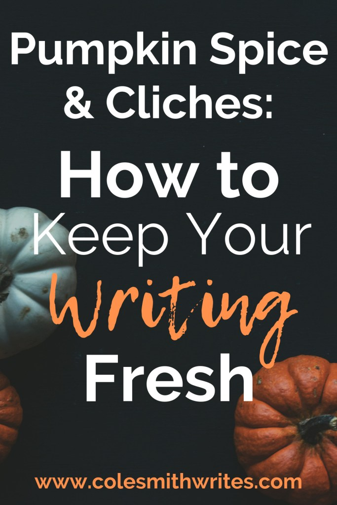 Pumpkin Spice Cliches? How to Keep Your Writing Fresh |  #motivation #inspiration
