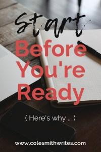 Why should you start before you're ready? | #authors #blog #book #creativity #creativeinspiration #fiction #indieauthors #indiepublishing #kindlepreneur #selfpublishing #writersunite #writingadvice #writinghelp #writingtips