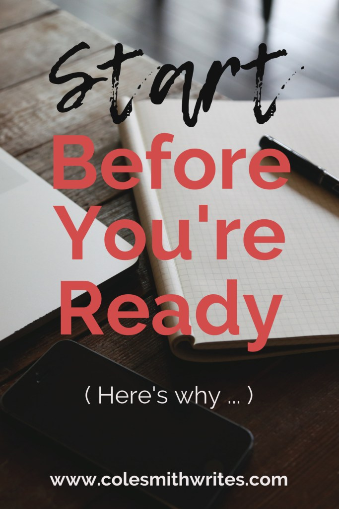 Why should you start before you're ready?   #selfpublishing #indieauthors #creativity #creativeinspiration #writersunite #writingadvice #writingtips #fiction