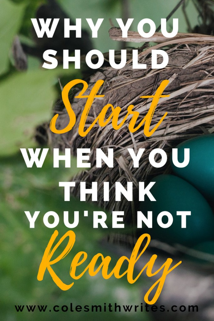You should start when you think you're not ready, and here's why: |  #writinginspiration #productivitytips #creativity #writing #writersunite #amwriting #author #writerproblems #writersblock #blogtips #doitscared #blogging #motivation #inspiration #writinglife #launch