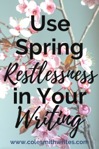 Why not use spring restlessness in your writing?   #indieauthors #indiepub #motivation #inspiration