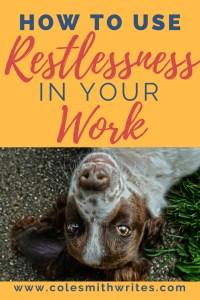 Feeling restless? Use it in your work! | creativity | creative ideas | spring fever | #writersblock #writinghacks #creativewriting #writersworkshop #writinginspiration #writingtips
