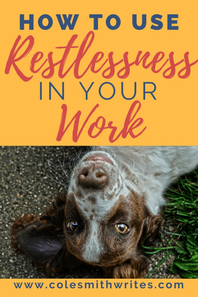 Feeling restless? Use it in your work! | creativity | creative ideas | spring fever | #writersblock #writinghacks #creativewriting #writersworkshop #writinginspiration #writingtips