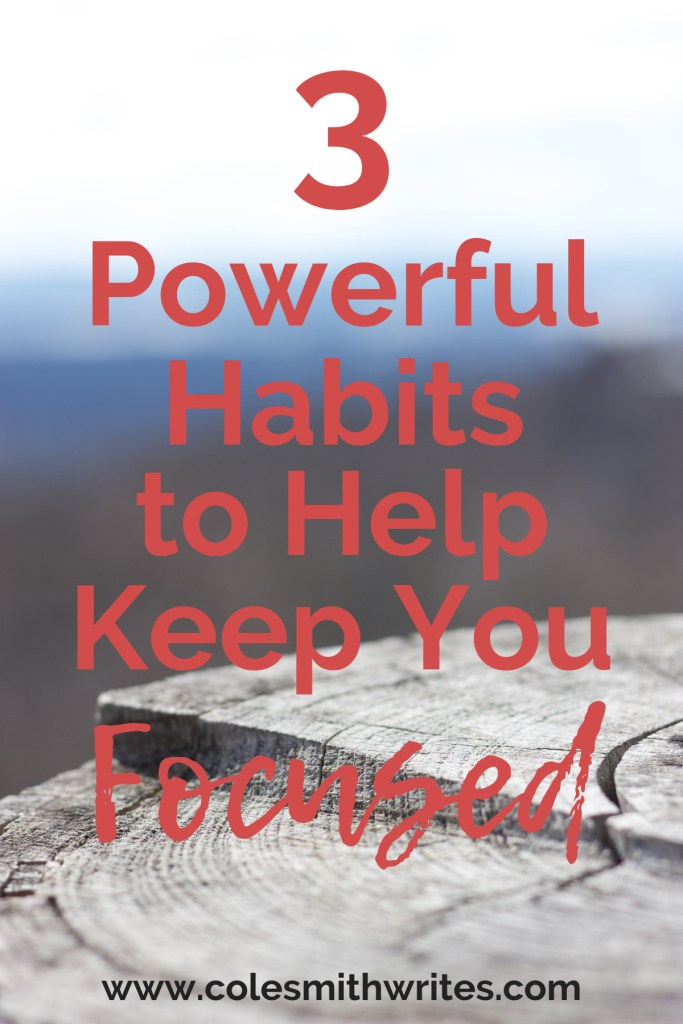 Try these three powerful habits to help keep you focused when you're feeling scattered...| #indieauthors #writingtips #nanowrimo #writersunite #writinghelp #writersblock #writers #screenwriters