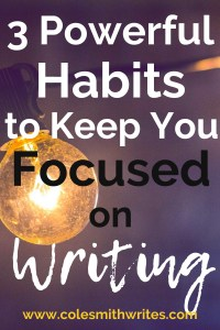 Do you need these three powerful habits to keep you focused on writing? | #indieauthors #indiepublishing #motivation #inspiration
