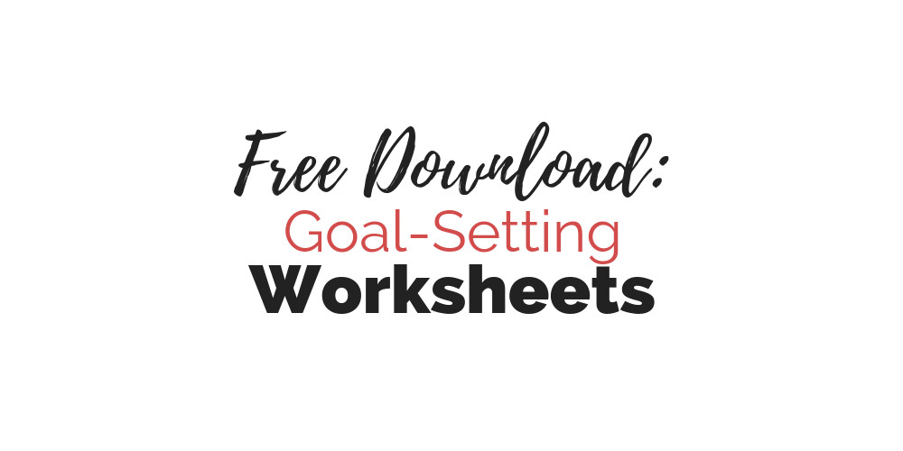 Free Downloadable Goal-Setting Worksheets