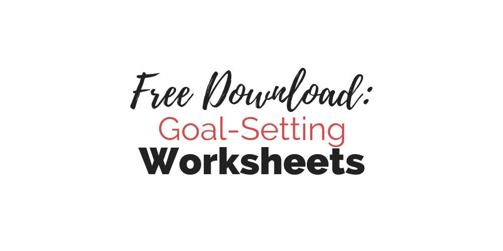 Free Downloadable Goal-Setting Worksheets
