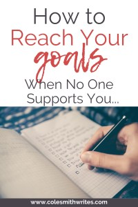 Here's How to Reach Your Goals When No One Supports You | #inspiration #motivation