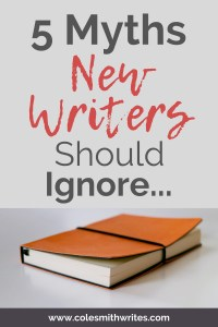 5 Myths New Writers Should Ignore | #authors #indieauthors #indiepublishing #readers #writersblock #writingcommunity #writinghelp #writingtips
