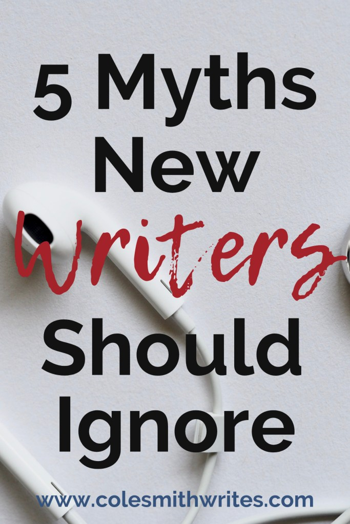 Find out 5 myths new writers should ignore from the start: | #indieauthors #indiepublishing #writingtips #fiction #authors #readers #writersunite #writinghelp #motivation #inspiration #blogging #blogtips #novel #writersofig #creatives #creativity #productivity #planner #writersworkshop #writingquotes #selfpublishing #selfpub #edit #editing #blogger #amazon #kindle #memoir #writing #nonfiction #writelife #writersblock #amwriting #tips #tricks #writinghelp #writingadvice #writestuff #writingprompts #plot #overcoming
