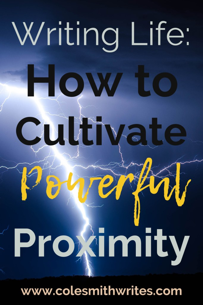 Here's how to cultivate powerful proximity in your writing life | #writers #productivity #indiewriters #indieauthors