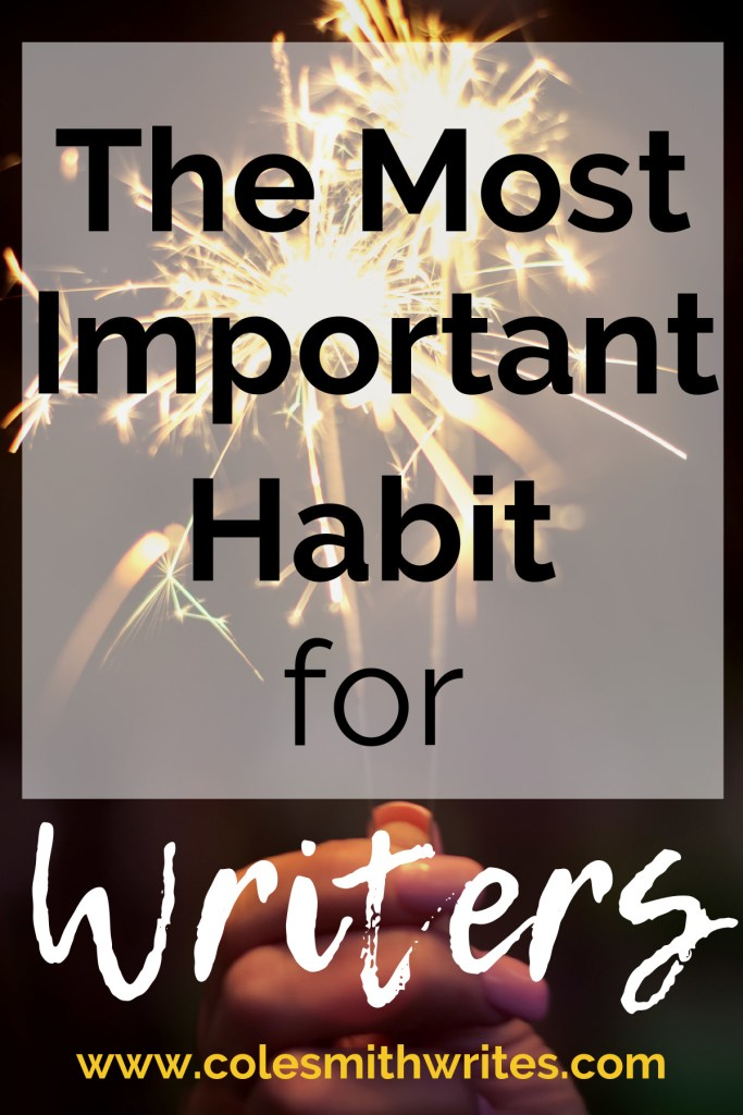 Want to know the most important habit for writers? | #amwriting #writing